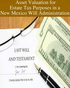 Asset Valuation for Estate Tax Purposes in a New Mexico Will Administration
