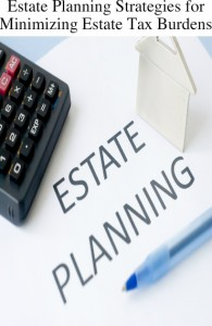 Estate planning strategies for minimizing estate tax burdens