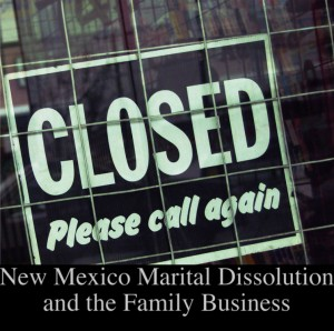 New Mexico marital Dissolution and the family business